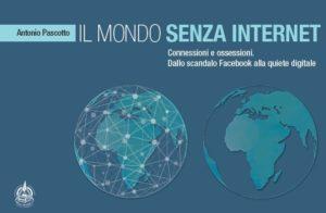 Il Mondo senza Internet di Antonio Pascotto